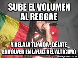 Reggae Meme - meme personalizado sube el volumen al reggae y relaja tu vida
