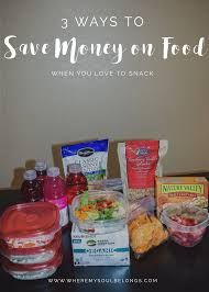 cuisine easy orens 3 easy ways to save on food when you to snack where my