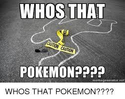 Pokemon Meme Generator - whos that caution caution pokemon papa memegenerator net whos that
