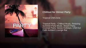 chillout for dinner party youtube