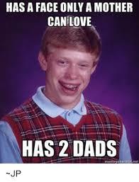 Meme Generation - has a face only a mother can love has 2 dads meme generat net jp
