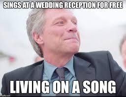 Meme Wedding - bon jovi wedding singer memes imgflip
