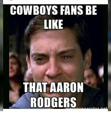 Cowboys Memes - cowboys fans be like that aaron rodgers aaron rodgers meme on me me