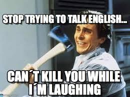 Memes In English - stop trying to talk english axe guyy meme on memegen