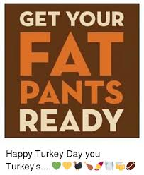 Turkey Day Meme - get your pants ready happy turkey day you turkey s