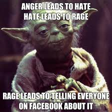 Funny Angry Memes - anger leads to hate hate leads to rage rage leads to telling