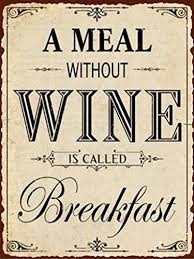 a meal without wine is called breakfast wine poster tin sign a meal without wine is called