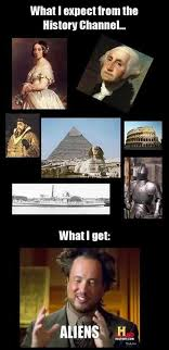 History Channel Ancient Aliens Meme - what i expect from the history channel what i get ancient