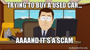 Scam Meme - trying to buy a used car aaaand it s a scam it s a scam