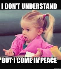 Peace Memes - meme creator i don t understand but i come in peace meme generator