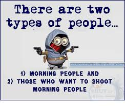 Morning People Meme - nthere are two types of people oo