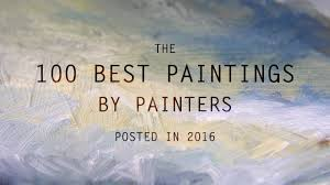 painters the 100 best paintings by painters posted in 2016