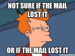 Mail Meme - sure if the mail lost it