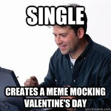 Single Valentine Meme - single creates a meme mocking valentine s day lonely computer