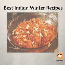 best winter recipes 10 best indian winter recipes cookpad india blog