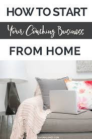 how to start an interior design business from home how to start your coaching business from home lindsay maloney
