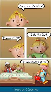 Bob The Builder Memes - bob the builder bob the buil can we fix it c fucking doubt it