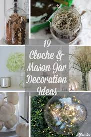 19 cloche u0026 mason jar decoration ideas lehman lane