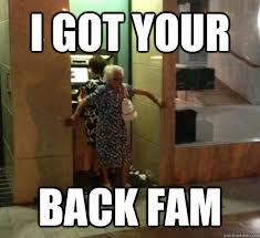 I Ve Got Your Back Meme - i got your back fam i got your back quickmeme