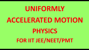 uniformly accelerated motion part 1 i physics 2 for iit jee neet