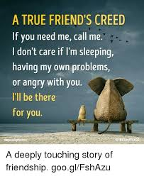 True Friend Meme - a true friend s creed if you need me call me don t care if i m