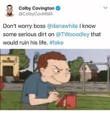 Colby Meme - colby covington don t worry boss i know some serious dirt on that
