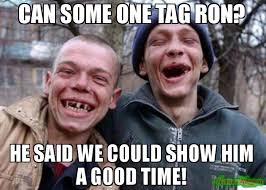 Ron Meme - can some one tag ron he said we could show him a good time meme