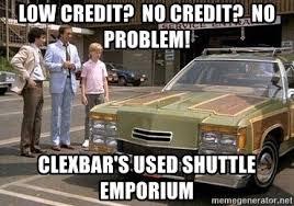 Low Car Meme - low credit no credit no problem clexbar s used shuttle emporium