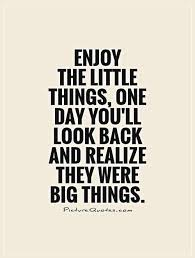 enjoy the things one day you ll look back and realize