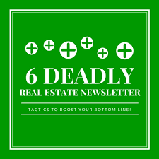 6 deadly real estate newsletter tactics you can use to boost
