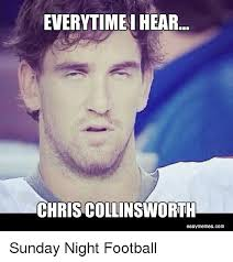 Easy Memes - everytime i hear chris collinsworth easy memescom sunday night