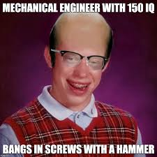 Mechanical Engineer Meme - do i have the only dad who s done this bad luck brian know