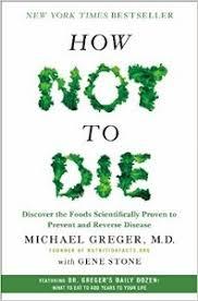 how not to die by michael greger md food list u2013 foods to eat u0026 avoid