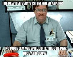 Delivery Meme - the new delivery system failed again no problem we will do it the