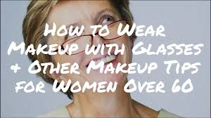 how to wear makeup with glasses and other useful makeup tips for