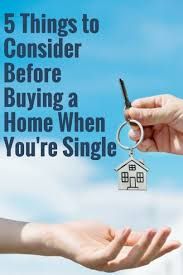what to consider when buying a home things to consider before buying a home when you re single