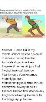 Omg Run Meme - everyone knew that one weird mf in the class that would run down