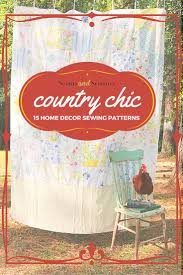 Country Chic Home Decor Country Chic 15 Rustic Home Decor Sewing Projects Seams And