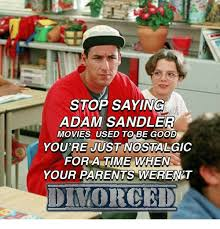 stop saying adam sandler movies used to be good you u0027re just