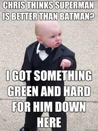 Superman Better Than Batman Memes - chris thinks superman is better than batman i got something green