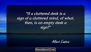 Cluttered Desk Albert Einstein Albert Einstein Quotes Famous Quotations By Albert Einstein