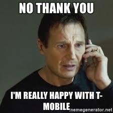 T Mobile Meme - no thank you i m really happy with t mobile taken meme meme