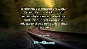 quote generosity kindness no one has yet realized the wealth of sympathy the kindness and