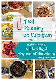 meal planning on vacation part 2 save eat healthy stay