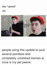 Upload Memes - dnp upload me en to the point can even about them 60cause they