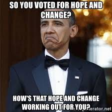 Obama Hope Meme Generator - so you voted for hope and change how s that hope and change