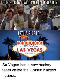 Memes De Las Vegas - knights bid you welcome to your new home let us ride to to fabulous