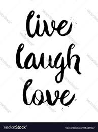 Live Laugh And Love by Live Laugh Love Phrase Royalty Free Vector Image