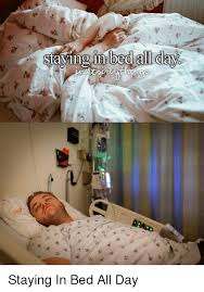 Stay In Bed Meme - staying in bed all day staying in bed all day justgirlythings
