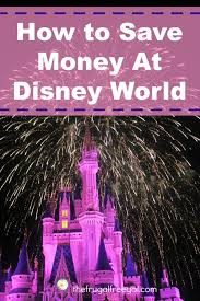Save Money On Disney World Save Money At Disney World The Frugal Free Gal